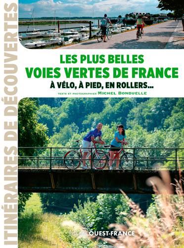 Les Plus Belles Voies Vertes De France, A Velo, A Pied, En Rollers ...