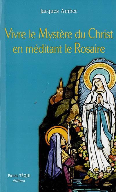 Vivre Le Mystere Du Christ En Meditant Le Rosaire