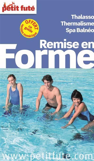 Guide Petit Fute ; Thematiques ; Remise En Forme ; Thalasso, Thermalisme, Spa Balnéo (édition 2014)