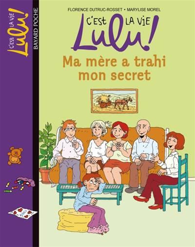 C'est La Vie Lulu T.12 ; Ma Mère A Trahi Mon Secret