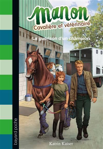 Manon Cavalière Et Vétérinaire T.2 ; La Guérison D'un Champion