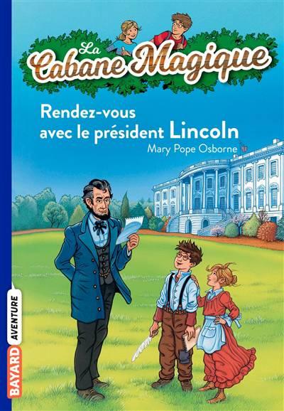 Bayard Poche ; La Cabane Magique T.42 ; Rendez-vous Avec Le Président Lincoln