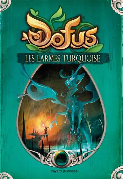 Dofus ; Vous êtes Le Maître Du Récit T.3 ; Les Larmes Turquoises