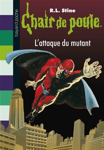 Chair De Poule T.15 ; L'attaque Du Mutant