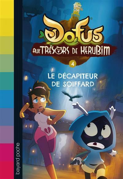 Dofus - Aux Trésors De Kerubim T.4 ; Le Décapiteur De Soiffard