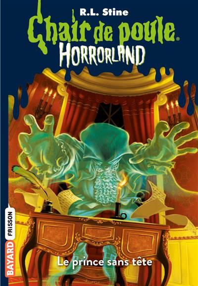 Chair De Poule ; Horrorland T.15 ; Le Prince Sans Tête