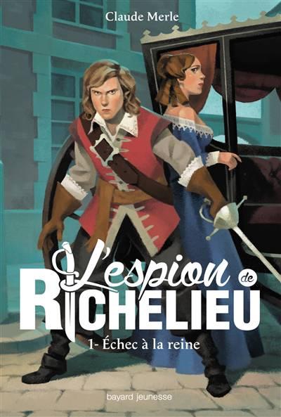 L'espion De Richelieu T.1 ; échec à La Reine
