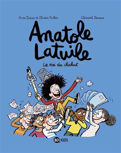 Anatole Latuile T.8 ; Le Roi Du Chahut