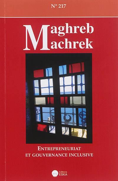 Revue Maghreb Machrek N.217 ; Entrepreneuriat Et Gouvernance Inclusive