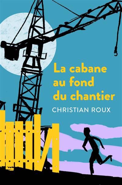 La Cabane Au Fond Du Chantier