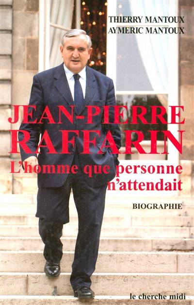 Jean-pierre Raffarin ; L'homme Que Personne N'attendait