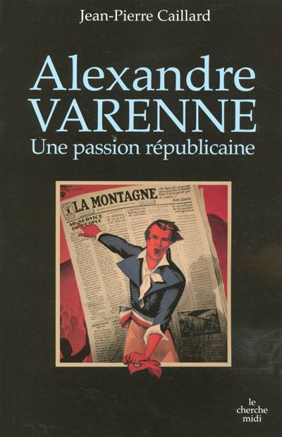 Alexandre Varenne ; Une Passion Républicaine