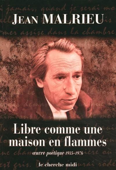 Libre Comme Une Maison En Flammes ; Oeuvre Poétique 1935-1976