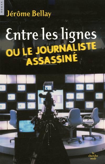 Entre Les Lignes Ou Le Journaliste Assassiné