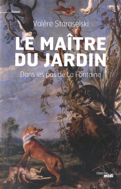 Le Maître Du Jardin ; Dans Les Pas De La Fontaine