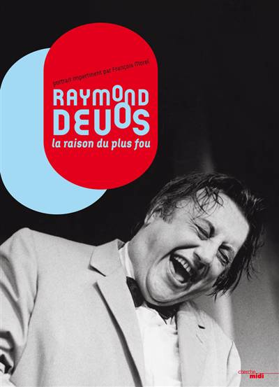 Raymond Devos ; La Raison Du Plus Fou