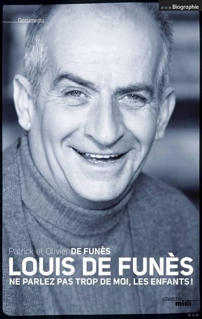 Louis De Funès ; Ne Parlez Pas Trop De Moi, Les Enfants !