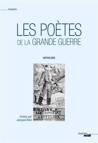 Les Poètes De La Grande Guerre ; Anthologie