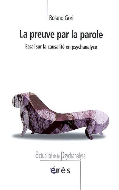 La Preuve Par La Parole ; Essai Sur La Causalité En Psychanalise