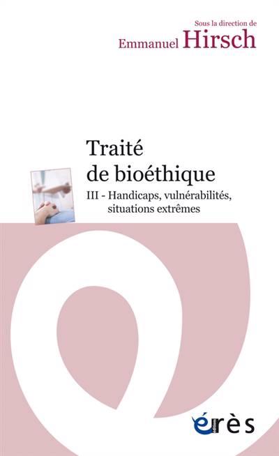 Traité De Bioéthique T.3 ; Décisions En Situations Extrêmes