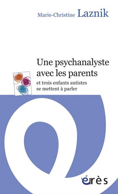 Une Psychanalyse Avec Les Parents ; Et Trois Enfants Autistes Se Mettent à Parler