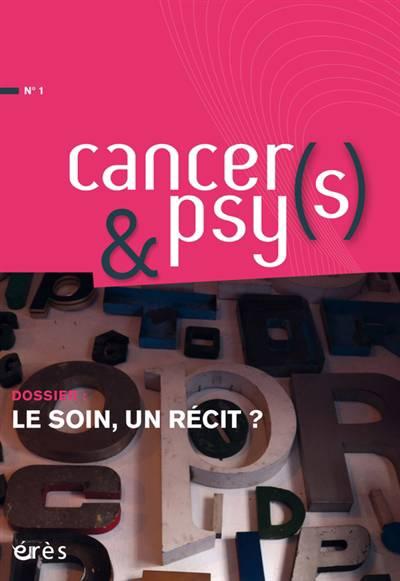 Cancers Et Psys N.1 ; Le Soin, Un Récit ?