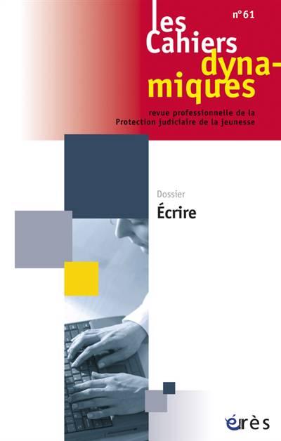 Les Cahiers Dynamiques N.61 ; écrire