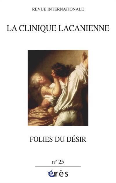 Revue La Clinique Lacanienne N.25 ; Folies Du Désir