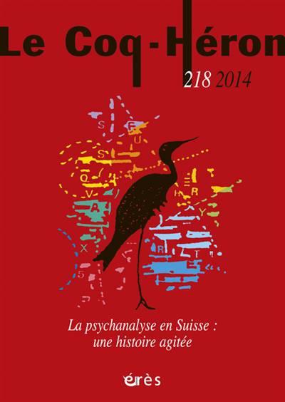 Revue Le Coq Héron N.218 ; La Psychanalyse En Suisse : Une Histoire Agitée