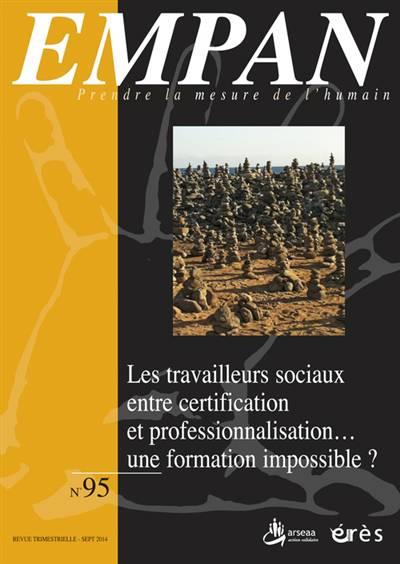 Revue Empan N.95 ; Les Travailleurs Sociaux Entre Certification Et Professionnalisation... Une Formation Impossible ?