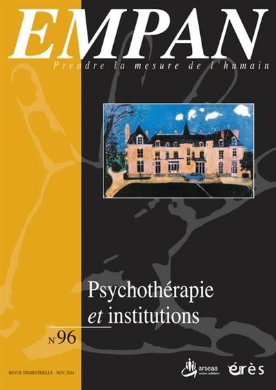 Revue Empan N.96 ; Psychothérapie Institutionnelle : Savoir-faire Et Conceptualisation