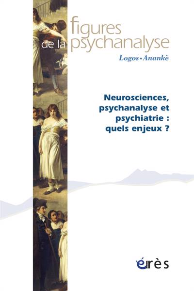 Revue Figures De La Psychanalyse ; Neurosciences, Psychanalyse Et Psychiatrie : Quels Enjeux ?