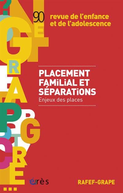Revue De L'enfance Et De L'adolescence ; Rafef Grape T.90 ; Lacement Familial Et Séparations : Enjeux Des Places