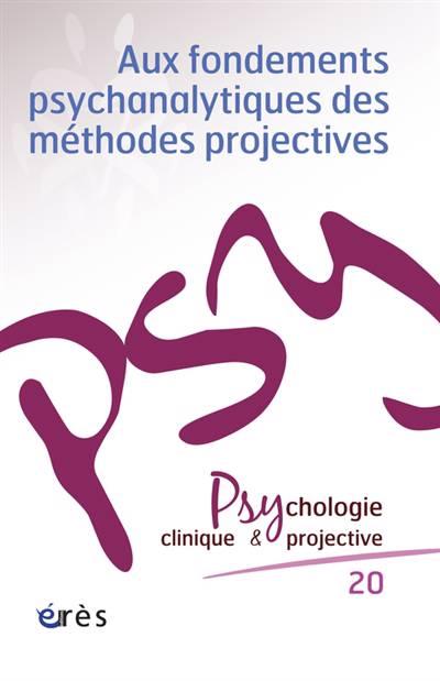 Revue Psychologie Clinique & Projective N.20 ; Aux Fondements Psychanalytiques Des Méthodes Projectives