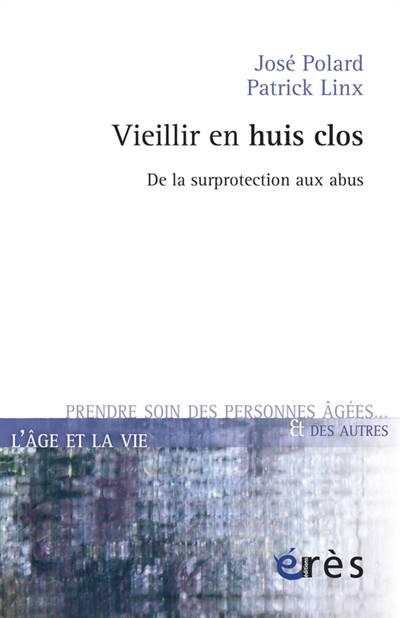 Vieillir En Huis Clos ; De La Surprotection Aux Abus