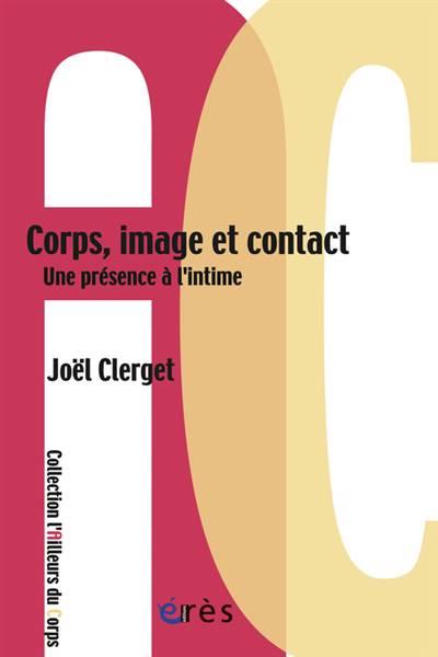 Corps, Image Et Contact ; Une Présence à L'intime