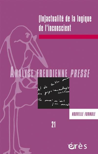 Analyse Freudienne N.21 ; (in)actualité De La Logique De L'inconscient