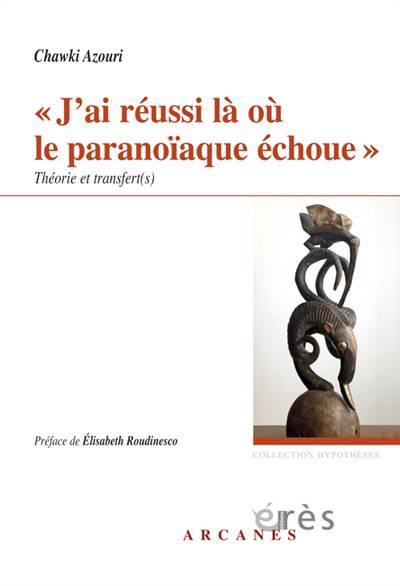 J'ai Réussi Là Où Le Paranoïaque échoue ; Théorie Et Transfert(s)