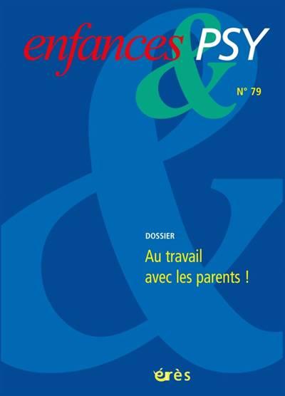 Enfances Et Psy N.79 ; Au Travail Avec Les Parents !