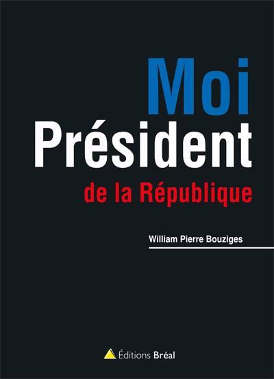 Moi Président De La République