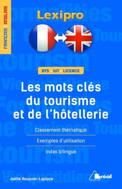 Lexipro ; Les Mots-clés Du Tourisme Et De L'hôtellerie ; Français-anglais ; Bts, Iut, Licence ; Classement Thématique, Exemples D'utilisation, Index Bilingue