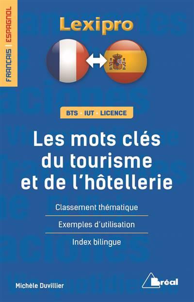 Lexipro ; Les Mots Clés Du Tourisme Et De L'hôtellerie ; Français-espagnol ; Bts, Iut, Licence ; Classement Thématique, Exemples D'utilisation, Index Bilingue