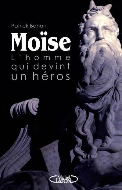 Moïse ; L'homme Qui Devint Héros
