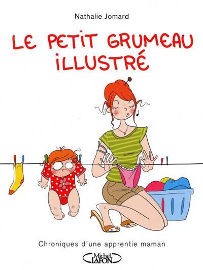 Le Petit Grumeau Illustré T.1 ; Chronique D'une Apprentie Maman