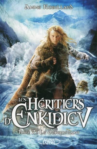 Les Héritiers D'enkidiev T.7 ; Le Conquérant