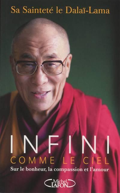 Infini Comme Le Ciel ; Sur Le Bonheur, La Compassion Et L'amour