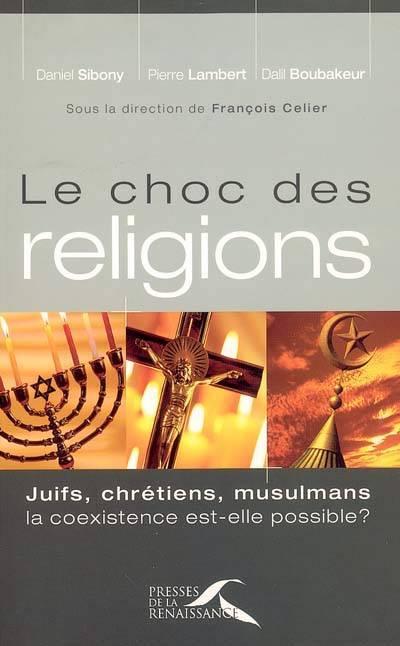 Le Choc Des Religions Juifs, Chretiens, Mulsulmans. La Coexistence Est-elle Possible?