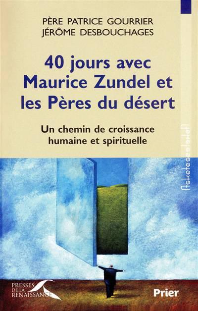 40 Jours Avec Maurice Zundel Et Les Pères Du Désert ; Un Chemin De Croissance Humaine Et Spirituelle