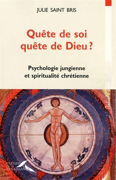 Quête De Soi, Quête De Dieu ? Psychologie Jungienne Et Spiritualité Chrétienne