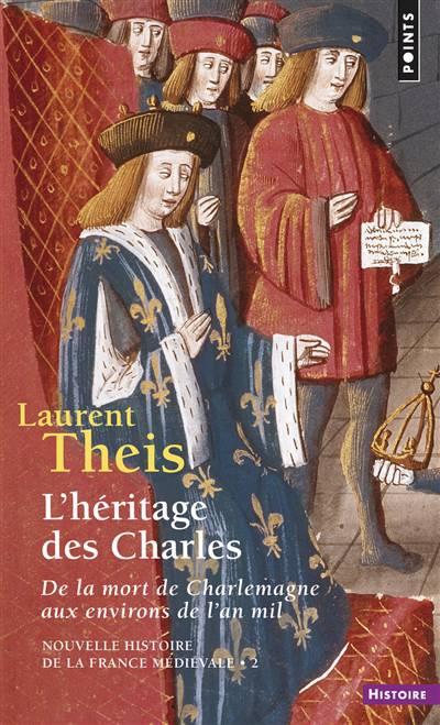 Nouvelle Histoire De La France Médiévale T.2 ; L'héritage Des Charles : De La Mort De Charlemagne Aux Environs De L'an Mil